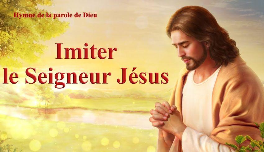 Imiter le Seigneur Jésus