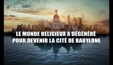 « La cité sera renversée » (1) - Le monde religieux a dégénéré pour devenir la cité de Babylone